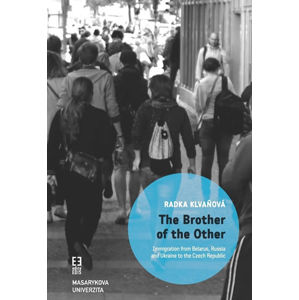 The Brother of the Other: Immigration from Belarus, Russia and Ukraine to the Czech Republic and the boundaries of belonging