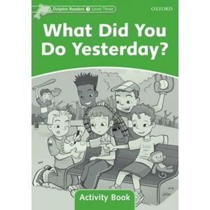 Dolphin Readers 3 What Did You Do Yesterday? Activity Book