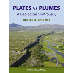 Plates vs Plumes : A Geological Controversy - Gillian R. Foulger