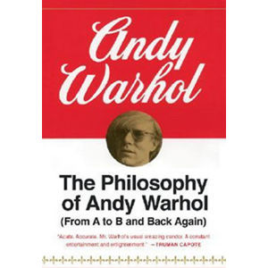 The Philosophy of Andy Warhol : From A to B and Back Again - Andy Warhol
