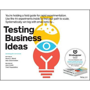Testing Business Ideas : A Field Guide for Rapid Experimentation