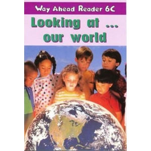 Way Ahead Readers 6C: Looking At Our World - Mary Bowen