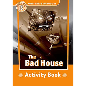 Oxford Read and Imagine Level 5 The Bad House Activity Book