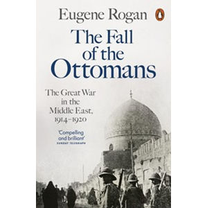 The Fall of the Ottomans - Eugene Rogan