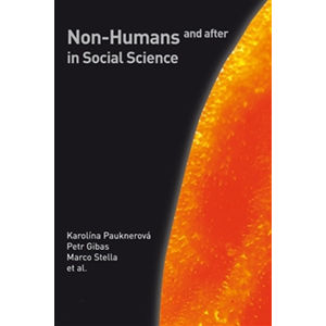 Non-Humans and after in Social Science - Petr Gibas, Karolína Pauknerová, Marco Stella
