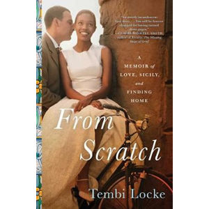 From Scratch : A Memoir of Love, Sicily, and Finding Home - Tembi Locke