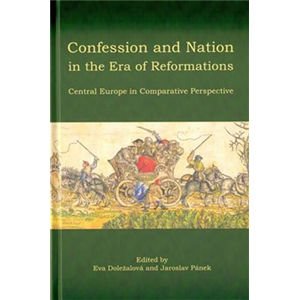 Confession and Nation in the Era of Reformations - Central Europe in Comparative Perspective