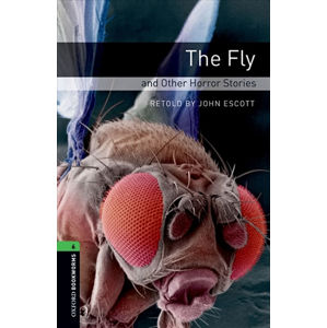 Oxford Bookworms Library 6 The Fly and Other Horror (New Edition)