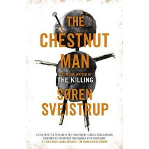 The Chestnut Man : The gripping debut novel from the writer of The Killing - Soren Sveistrup