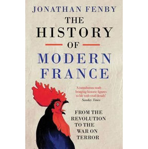 The History of Modern France : From the Revolution to the War with Terror - Andrew Marr