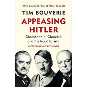 Appeasing Hitler : Chamberlain, Churchill and the Road to War - Tim Bouverie