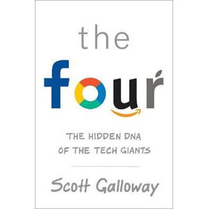 The Four : The Hidden DNA of Amazon, Apple, Facebook and Google - Scott Galloway