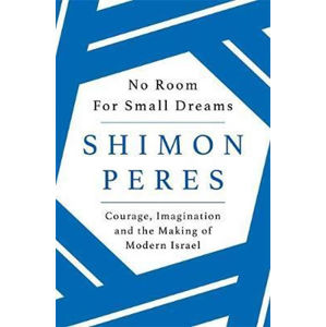 No Room for Small Dreams : Courage, Imagination and the Making of Modern Israel - Shimon Peres