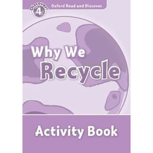 Oxford Read and Discover Level 4 Why We Recycle Activity Book - Hazel Geatches