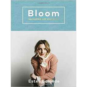 Bloom: Navigating Life And Style - Estee Lalonde