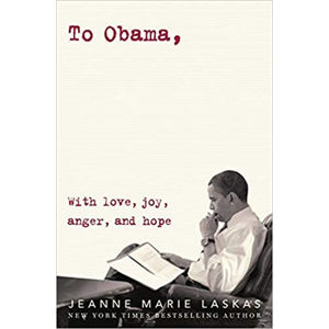 To Obama : With Love, Joy, Anger, and Hope - Jeanne Marie Laskas
