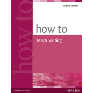 How to Teach Writing - Jeremy Harmer