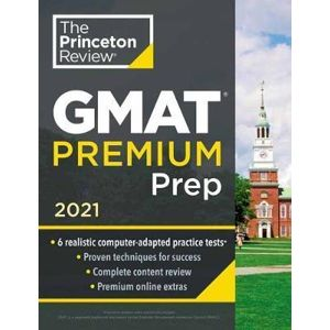 Princeton Review GMAT Premium Prep, 2021 : 6 Computer-Adaptive Practice Tests + Review and Techniques + Online Tools