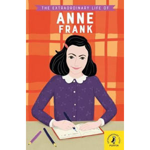 The Extraordinary Life of Anne Frank - Kate Scott