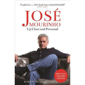 José Mourinho: Up Close and Personal - Robert Beasley