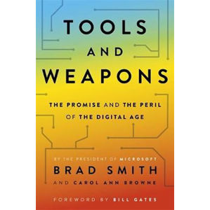 Tools and Weapons : The first book by Microsoft CLO Brad Smith, exploring the biggest questions facing humanity about tech