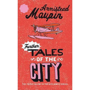 Further Tales Of The City : Tales of the City 3 - Armistead Maupin