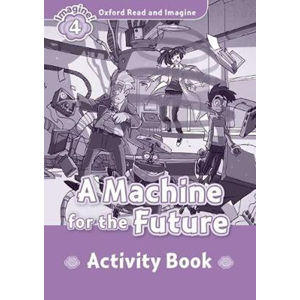 Oxford Read and Imagine Level 4 A Machine for the Future Activity Book