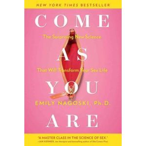 Come as You Are : The Surprising New Science That Will Transform Your Sex Life