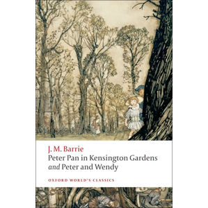 Peter Pan in Kensington Gardens/Peter and Wendy (Oxford World´s Classics)
