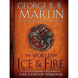 The World of Ice & Fire - The Untold History - George R. R. Martin