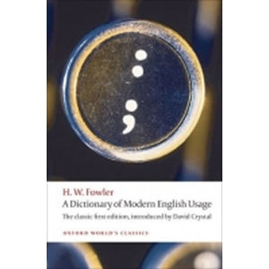 A Dictionary of Modern English Usage: the Classic First Edition (Oxford World´s Classics New Ed.)