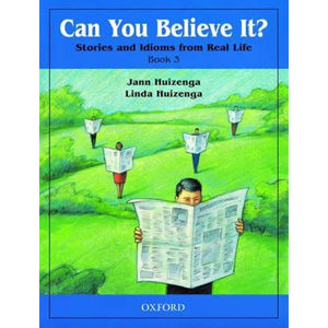 Can You Believe It? Stories and Idioms From Real Life 3 Student´s Book