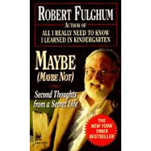 Maybe:Second Thoughts on a Secret Life - Robert Fulghum