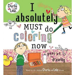 I Absolutely Must Do Coloring Now : Or Painting or Drawing - Lauren Child