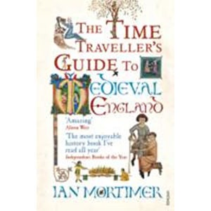 The Time Traveller´s Guide to Medieval England - Ian Mortimer