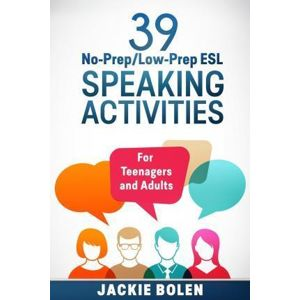 39 No-Prep/Low-Prep ESL Speaking Activities: For Teenagers and Adults (Teaching ESL Conversation and Speaking)