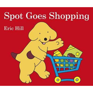 Spot Goes Shopping - Eric Hill