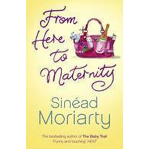 From Here to Materninty - Sinéad Moriarty