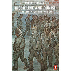 Discipline and Punish : The Birth of the Prison - Michel Foucault