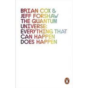 The Quantum Universe: Everything That Can Happen Does Happen - Brian Cox, Jeff Forshaw