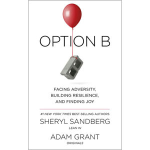 Option B : Facing Adversity, Building Resilience, and Finding Joy - Facing Adversity, Building Resilience, and Finding Joy - Adam Grant, Sheryl Sandbergová